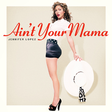 Piosenki Jennifer Lopez - Ain't Your Mama